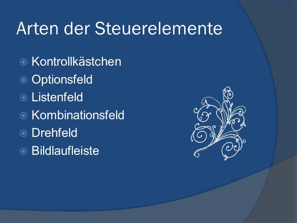 Arten der Steuerelemente Kontrollkästchen Optionsfeld Listenfeld Kombinationsfeld Drehfeld Bildlaufleiste