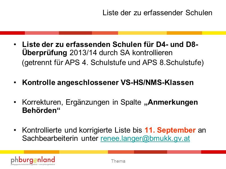 Thema Liste der zu erfassender Schulen Liste der zu erfassenden Schulen für D4- und D8- Überprüfung 2013/14 durch SA kontrollieren (getrennt für APS 4