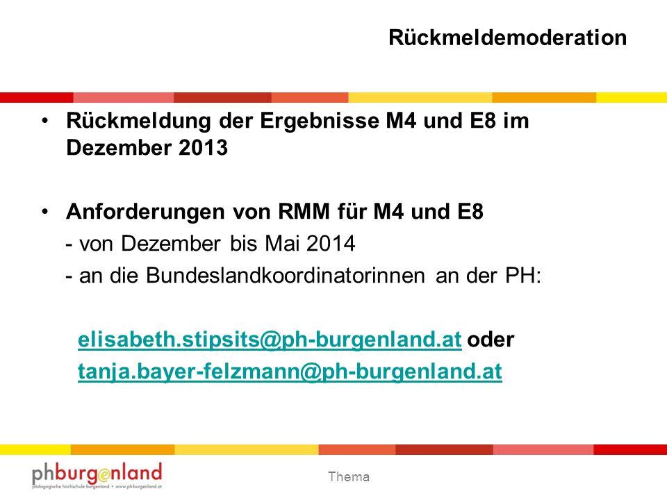 Thema Rückmeldemoderation Rückmeldung der Ergebnisse M4 und E8 im Dezember 2013 Anforderungen von RMM für M4 und E8 - von Dezember bis Mai 2014 - an d