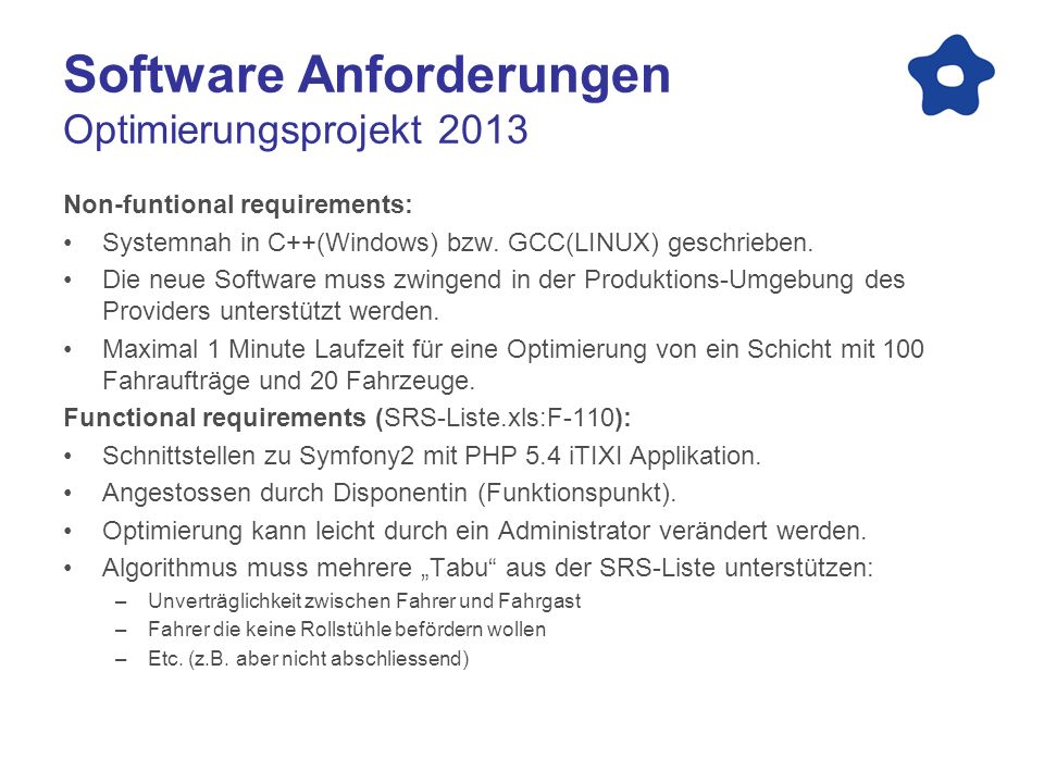 Software Anforderungen Optimierungsprojekt 2013 Non-funtional requirements: Systemnah in C++(Windows) bzw.