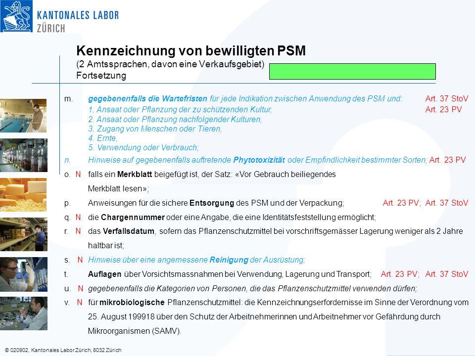 © 020902, Kantonales Labor Zürich, 8032 Zürich Kennzeichnung von bewilligten PSM (2 Amtssprachen, davon eine Verkaufsgebiet) Fortsetzung m.gegebenenfalls die Wartefristen für jede Indikation zwischen Anwendung des PSM und:Art.