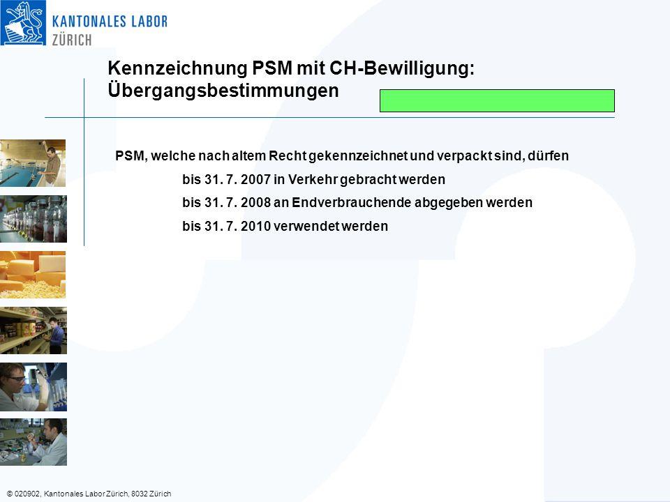 © 020902, Kantonales Labor Zürich, 8032 Zürich Kennzeichnung PSM mit CH-Bewilligung: Übergangsbestimmungen PSM, welche nach altem Recht gekennzeichnet und verpackt sind, dürfen bis 31.