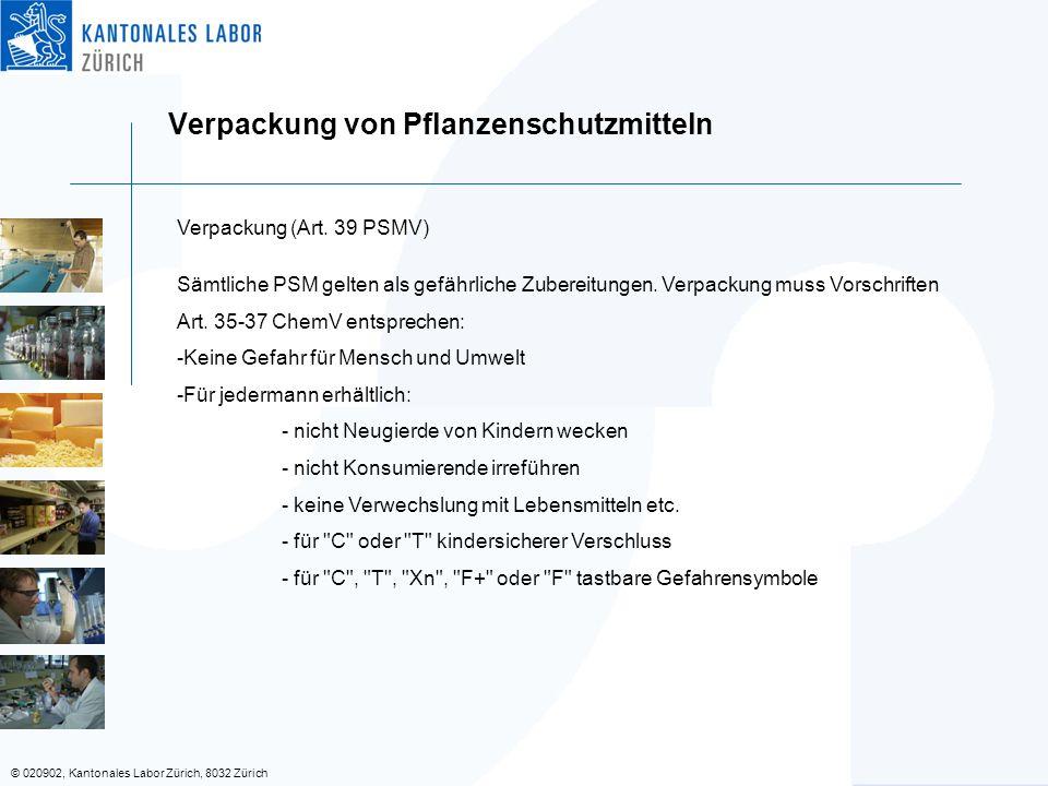 © 020902, Kantonales Labor Zürich, 8032 Zürich Verpackung von Pflanzenschutzmitteln Verpackung (Art. 39 PSMV) Sämtliche PSM gelten als gefährliche Zub