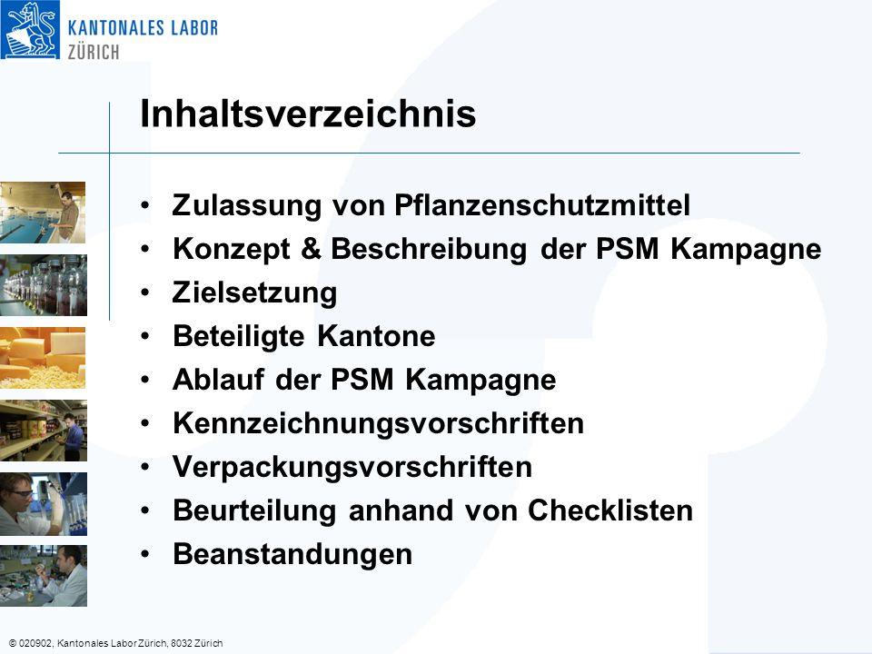 © 020902, Kantonales Labor Zürich, 8032 Zürich Inhaltsverzeichnis Zulassung von Pflanzenschutzmittel Konzept & Beschreibung der PSM Kampagne Zielsetzu