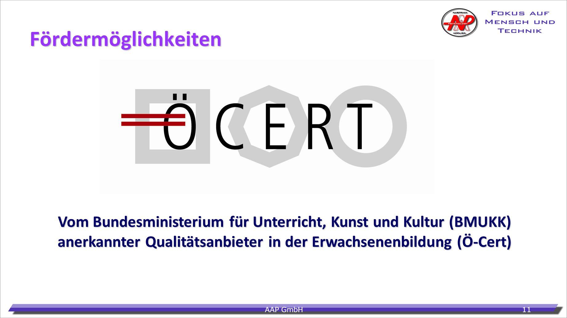 AAP GmbH11 Fördermöglichkeiten Vom Bundesministerium für Unterricht, Kunst und Kultur (BMUKK) anerkannter Qualitätsanbieter in der Erwachsenenbildung
