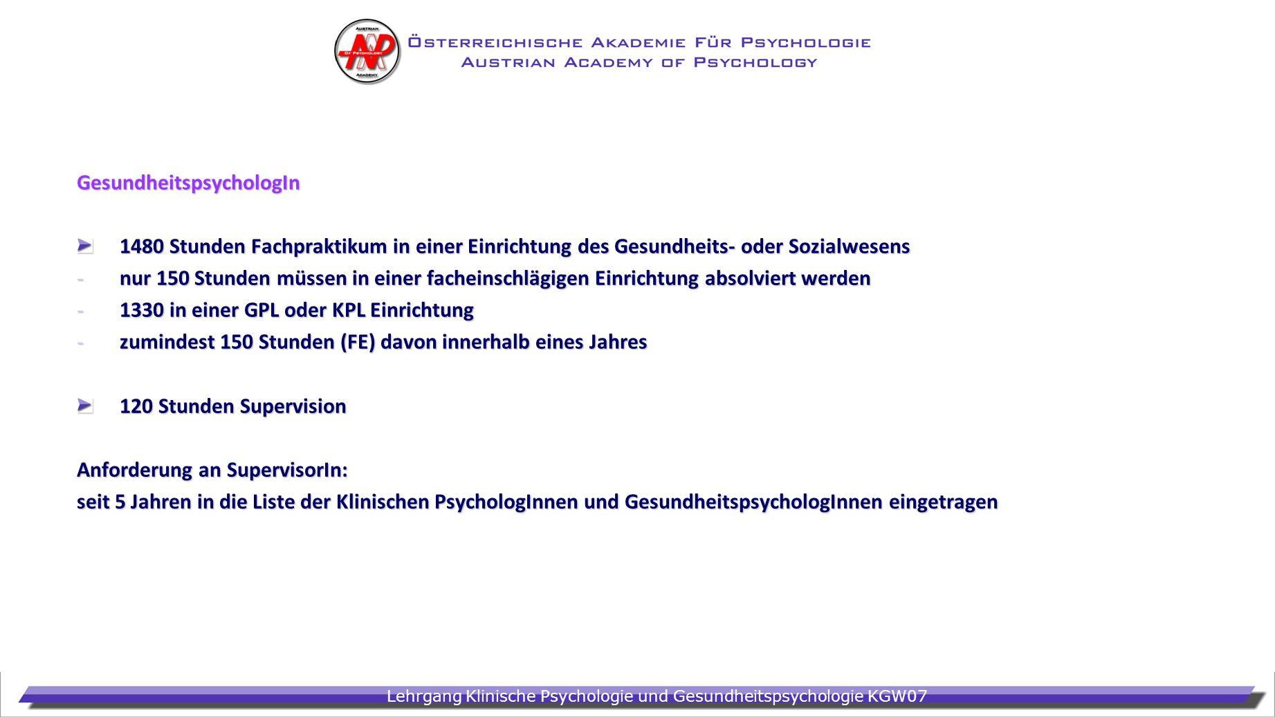 Lehrgang Klinische Psychologie und Gesundheitspsychologie KGW07 GesundheitspsychologIn 1480 Stunden Fachpraktikum in einer Einrichtung des Gesundheits