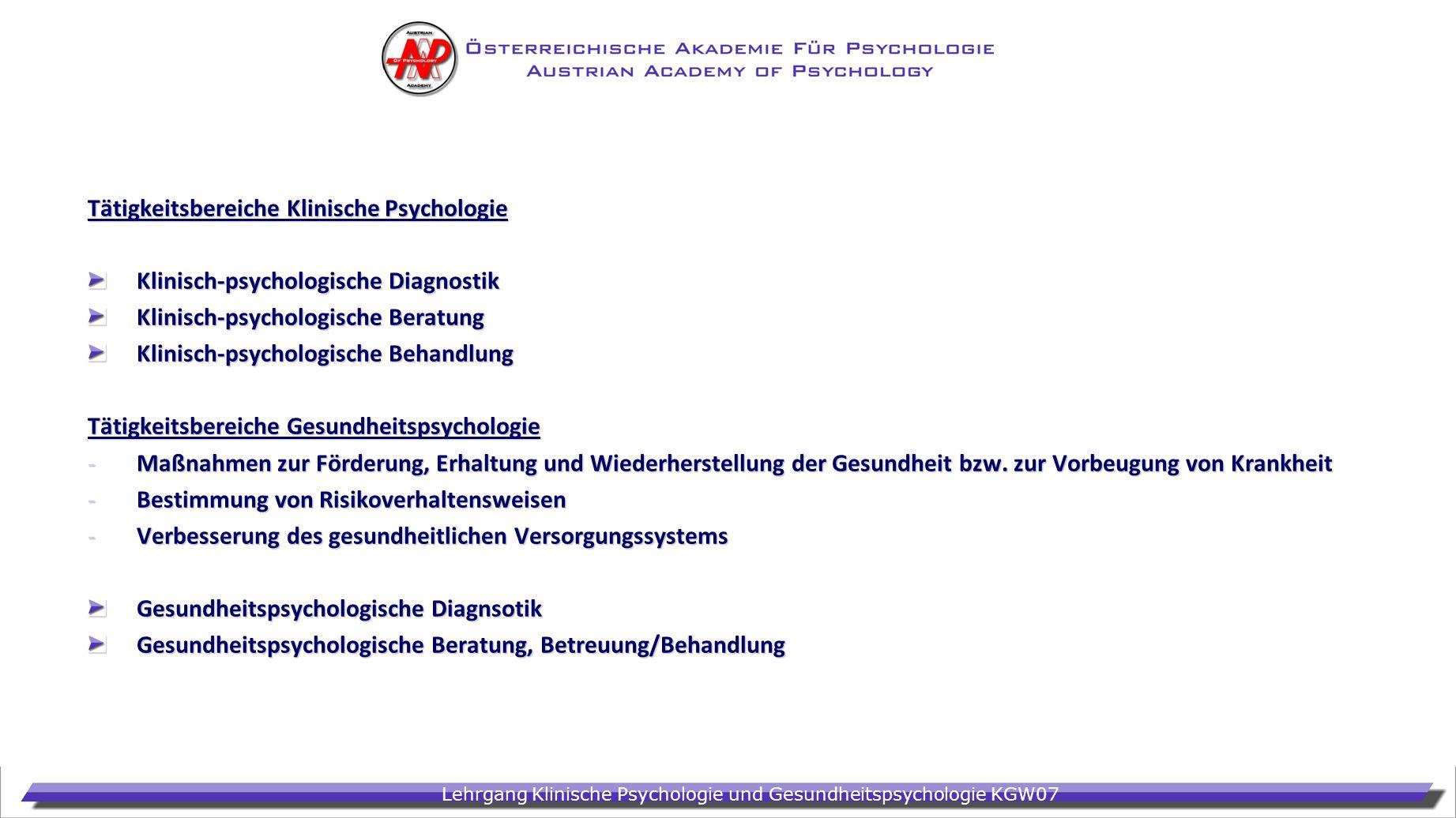 Lehrgang Klinische Psychologie und Gesundheitspsychologie KGW07 Tätigkeitsbereiche Klinische Psychologie Klinisch-psychologische Diagnostik Klinisch-p