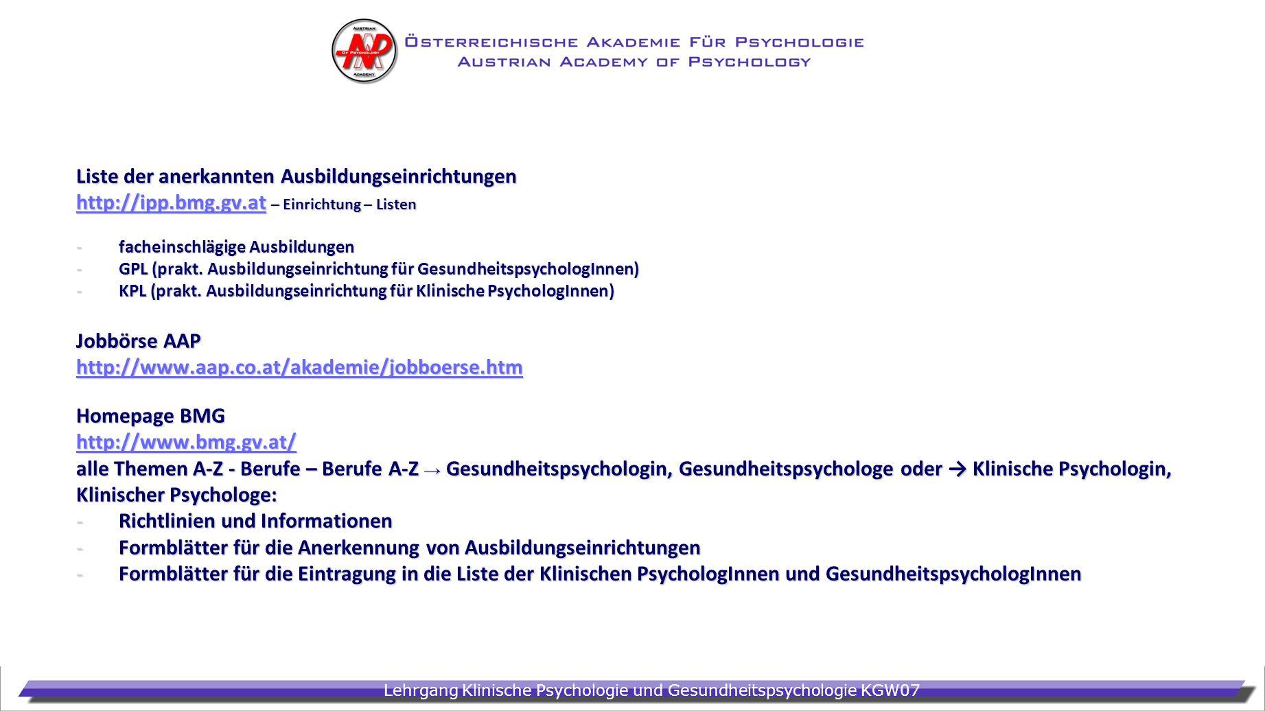 Lehrgang Klinische Psychologie und Gesundheitspsychologie KGW07 Liste der anerkannten Ausbildungseinrichtungen http://ipp.bmg.gv.athttp://ipp.bmg.gv.a