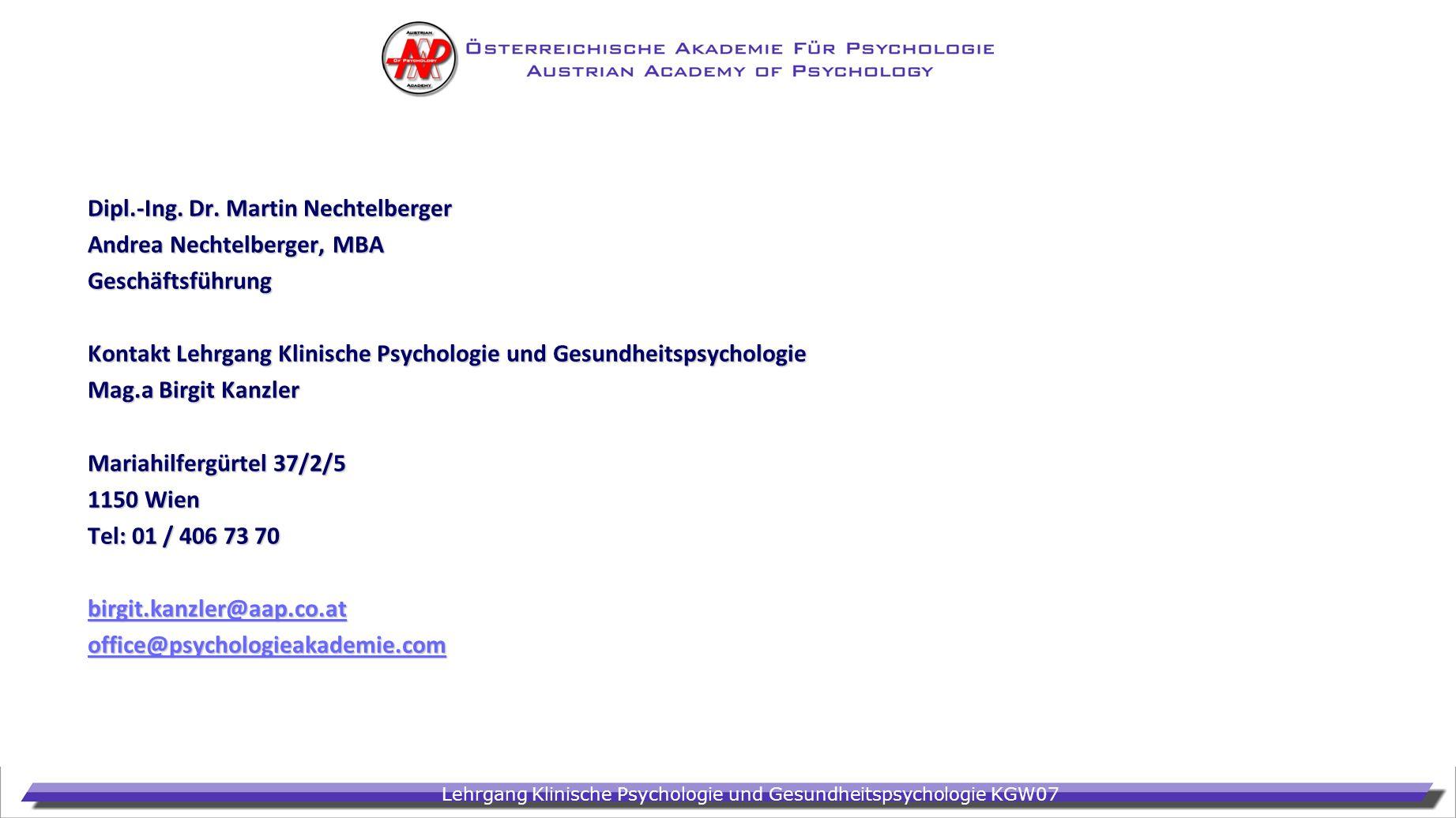 Lehrgang Klinische Psychologie und Gesundheitspsychologie KGW07 Dipl.-Ing. Dr. Martin Nechtelberger Andrea Nechtelberger, MBA Geschäftsführung Kontakt