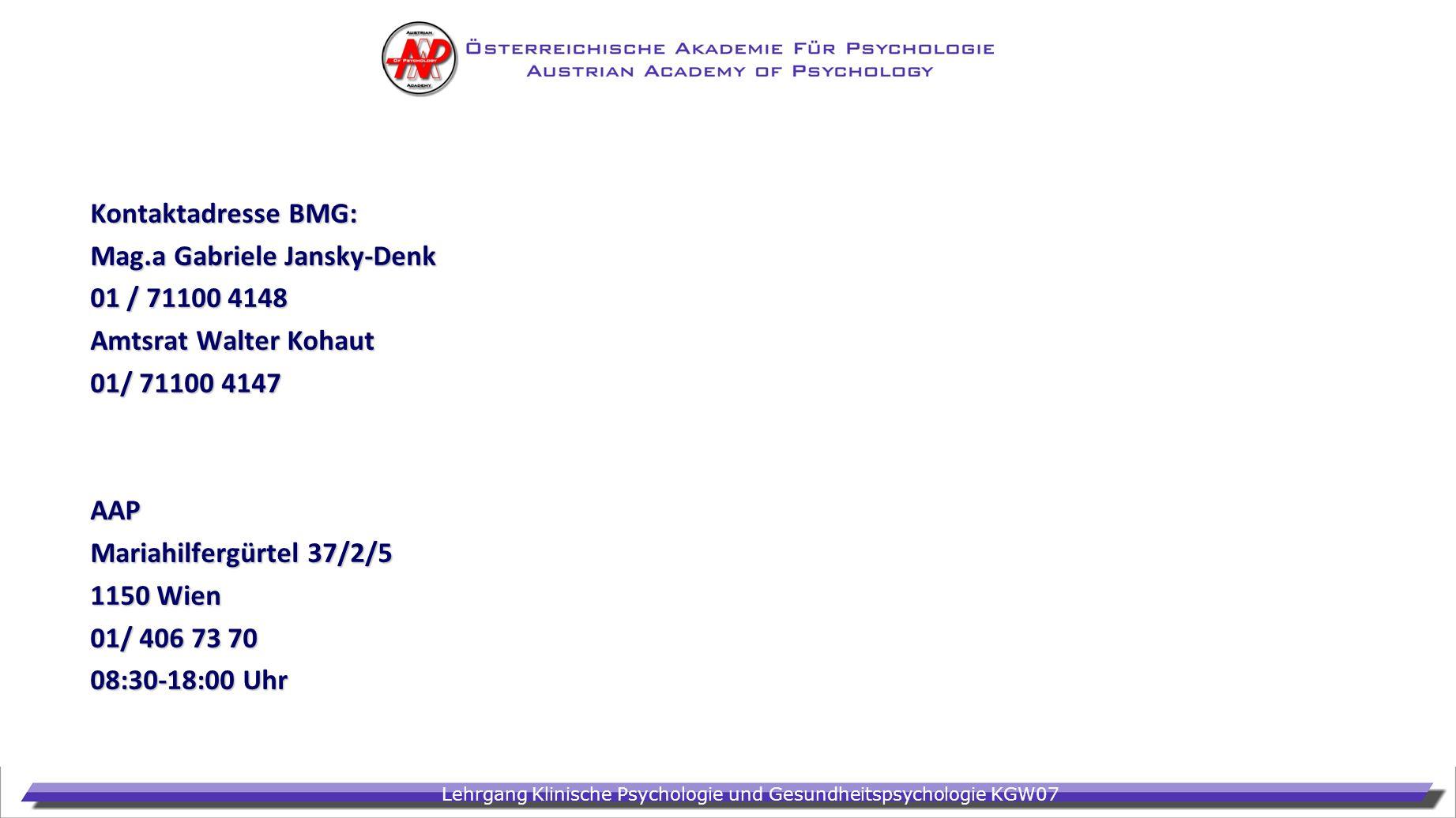 Lehrgang Klinische Psychologie und Gesundheitspsychologie KGW07 Kontaktadresse BMG: Mag.a Gabriele Jansky-Denk 01 / 71100 4148 Amtsrat Walter Kohaut 0