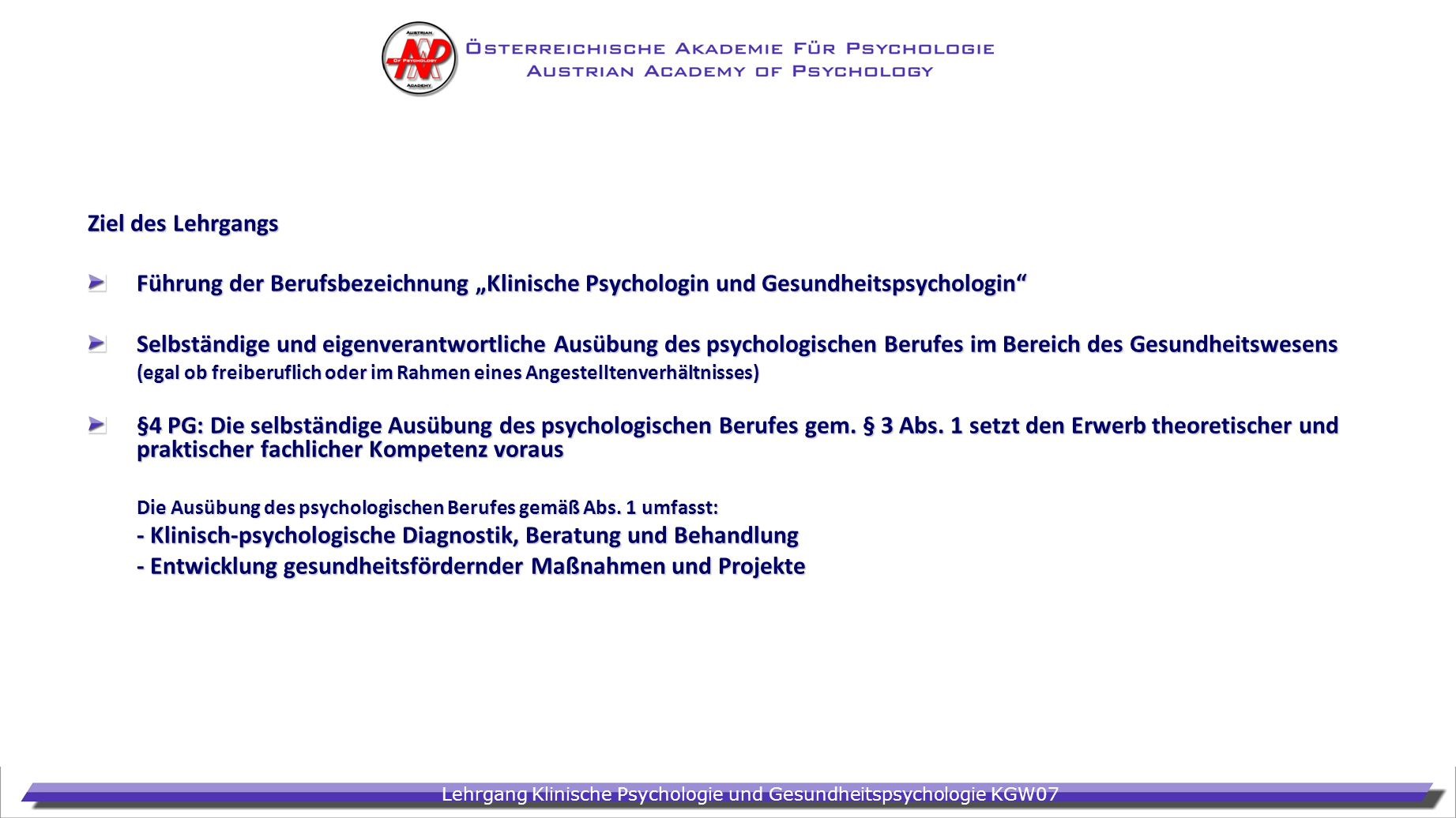 Lehrgang Klinische Psychologie und Gesundheitspsychologie KGW07 Ziel des Lehrgangs Führung der Berufsbezeichnung Klinische Psychologin und Gesundheits