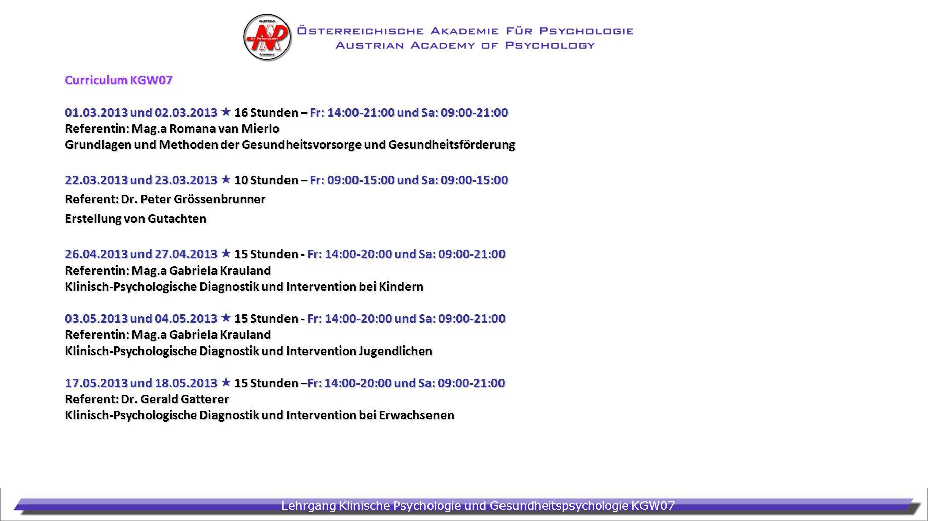 Lehrgang Klinische Psychologie und Gesundheitspsychologie KGW07 Curriculum KGW07 01.03.2013 und 02.03.2013 16 Stunden – Fr: 14:00-21:00 und Sa: 09:00-
