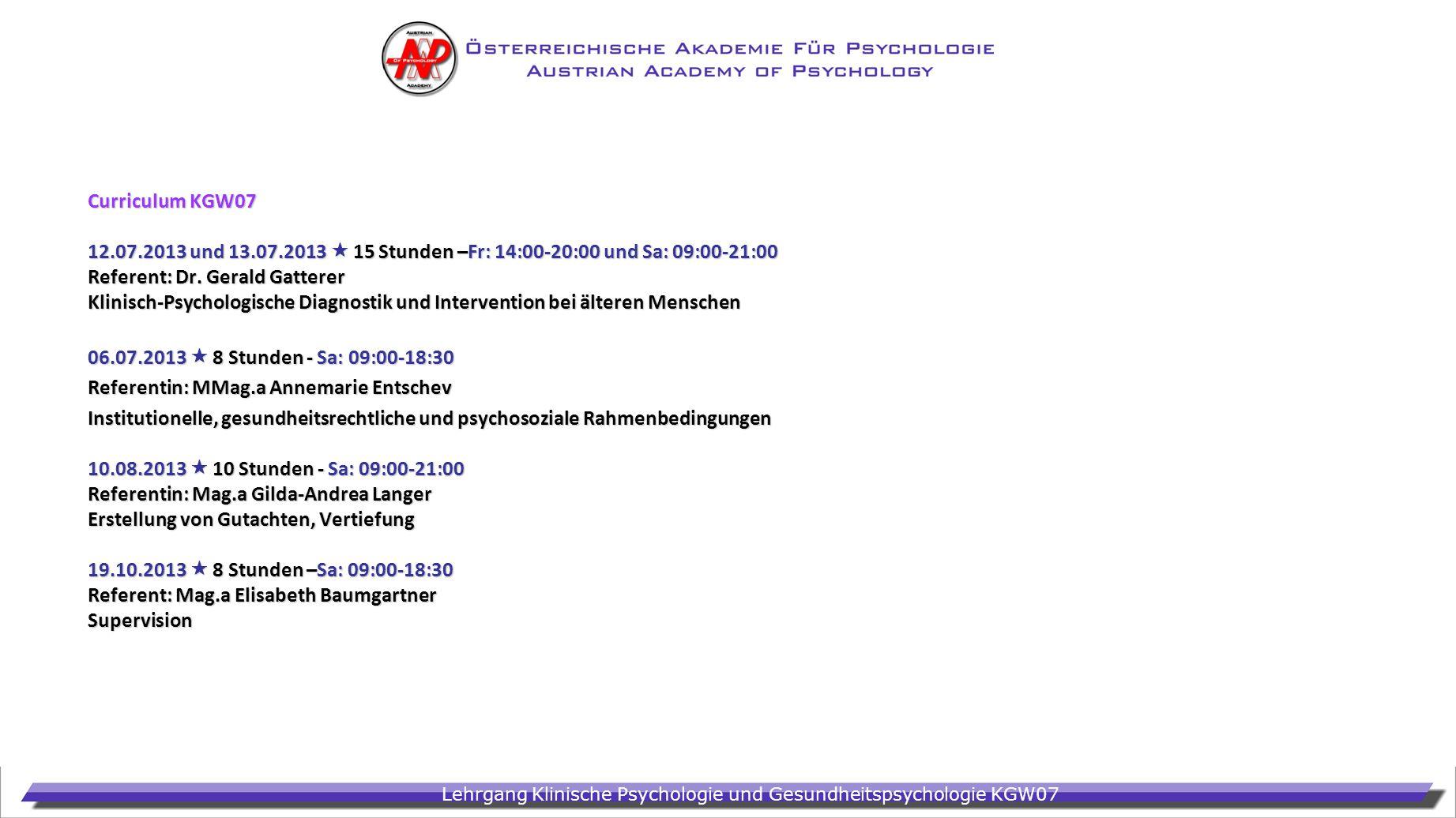 Lehrgang Klinische Psychologie und Gesundheitspsychologie KGW07 Curriculum KGW07 12.07.2013 und 13.07.2013 15 Stunden –Fr: 14:00-20:00 und Sa: 09:00-2