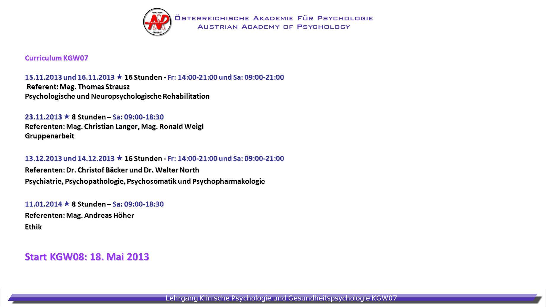 Lehrgang Klinische Psychologie und Gesundheitspsychologie KGW07 Curriculum KGW07 15.11.2013 und 16.11.2013 16 Stunden - Fr: 14:00-21:00 und Sa: 09:00-