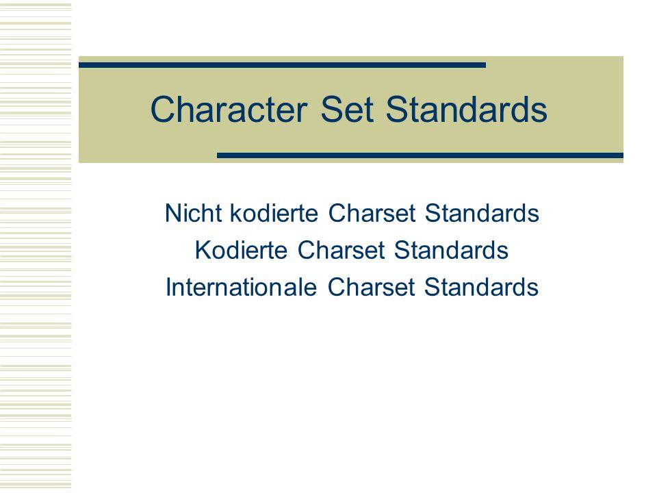 Nicht kodierte Charset Standards Existierten meistens schon lange bevor kodierte Charsets entstehen (oder sogar deren Konzept) Dienen der Beschränkung und Standardisierung der Zahl der sich in Gebrauch befindlichen chinesischen Zeichen Didaktische Intention