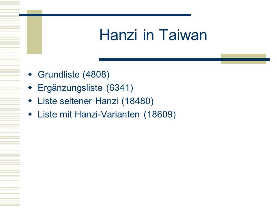 Hanzi in Taiwan Grundliste (4808) Ergänzungsliste (6341) Liste seltener Hanzi (18480) Liste mit Hanzi-Varianten (18609)