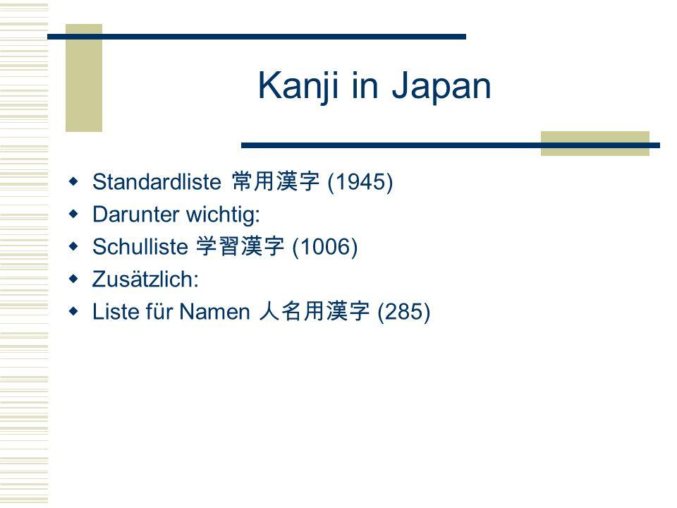 Kanji in Japan Standardliste (1945) Darunter wichtig: Schulliste (1006) Zusätzlich: Liste für Namen (285)