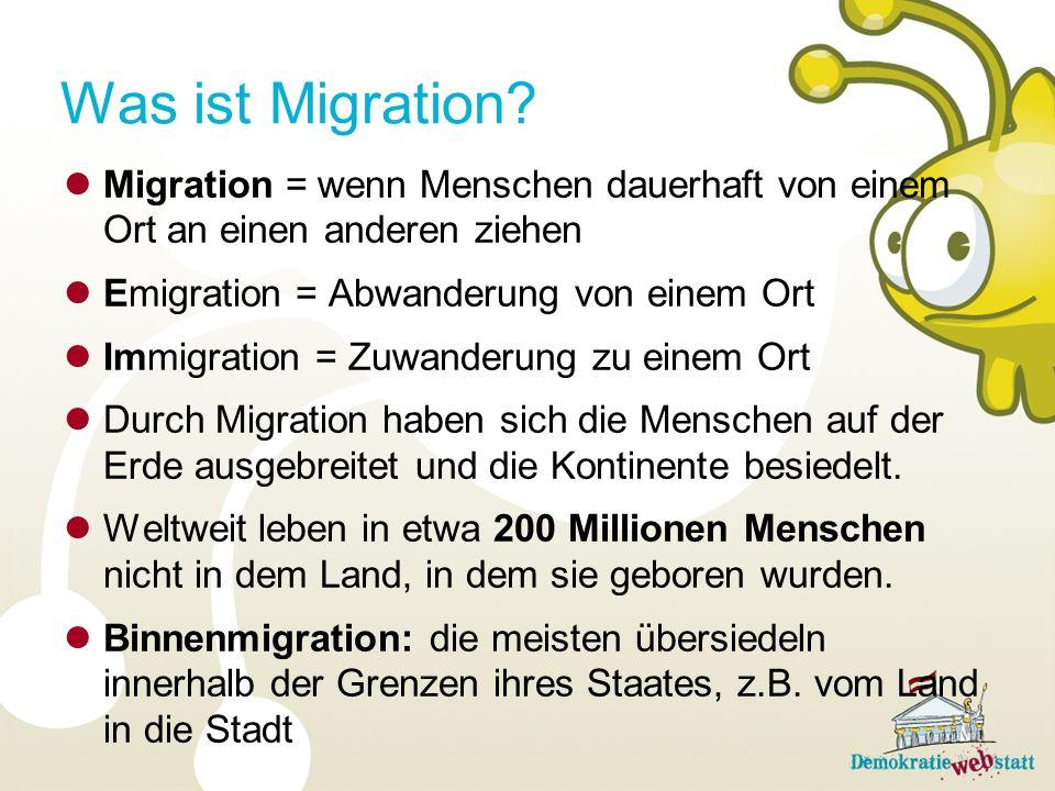 Migration = wenn Menschen dauerhaft von einem Ort an einen anderen ziehen Emigration = Abwanderung von einem Ort Immigration = Zuwanderung zu einem Ort Durch Migration haben sich die Menschen auf der Erde ausgebreitet und die Kontinente besiedelt.