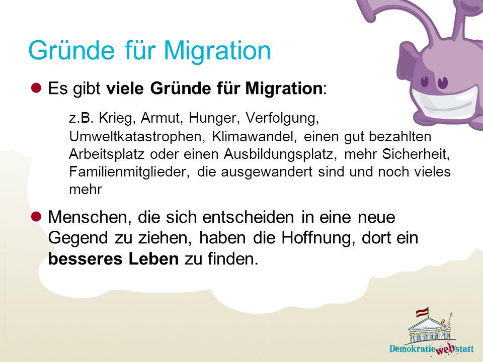 Gründe für Migration Es gibt viele Gründe für Migration: z.B.