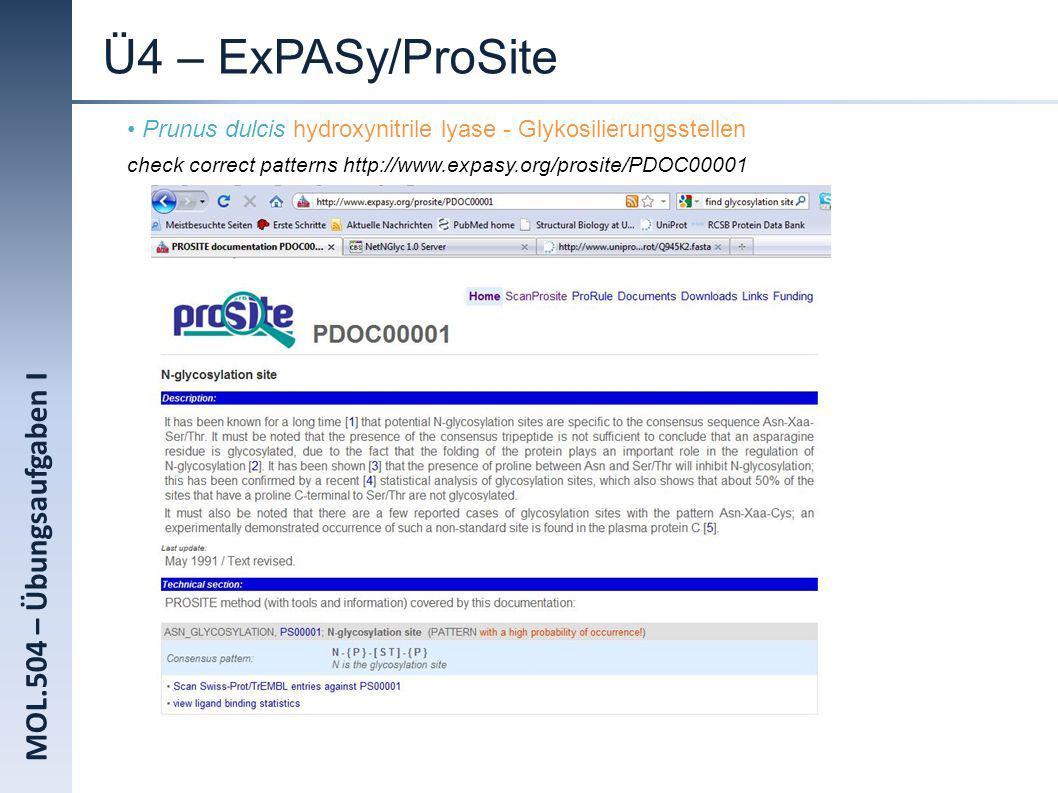 MOL.504 – Übungsaufgaben I Ü4 – ExPASy/ProSite Prunus dulcis hydroxynitrile lyase - Glykosilierungsstellen check correct patterns http://www.expasy.or