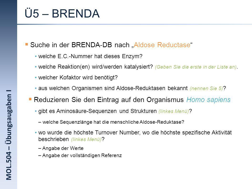 MOL.504 – Übungsaugaben I Ü5 – BRENDA Suche in der BRENDA-DB nach Aldose Reductase welche E.C.-Nummer hat dieses Enzym? welche Reaktion(en) wird/werde