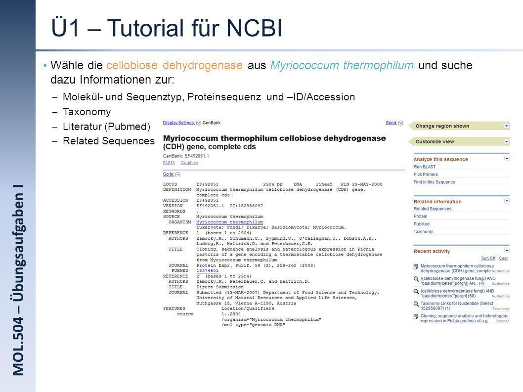 MOL.504 – Übungsaufgaben I Ü1 – Tutorial für NCBI Wähle die cellobiose dehydrogenase aus Myriococcum thermophilum und suche dazu Informationen zur: Mo
