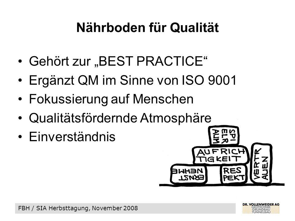 FBH / SIA Herbsttagung, November 2008 Gehört zur BEST PRACTICE Ergänzt QM im Sinne von ISO 9001 Fokussierung auf Menschen Qualitätsfördernde Atmosphäre Einverständnis Nährboden für Qualität