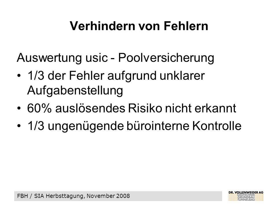 FBH / SIA Herbsttagung, November 2008 Verhindern von Fehlern Auswertung usic - Poolversicherung 1/3 der Fehler aufgrund unklarer Aufgabenstellung 60% auslösendes Risiko nicht erkannt 1/3 ungenügende bürointerne Kontrolle