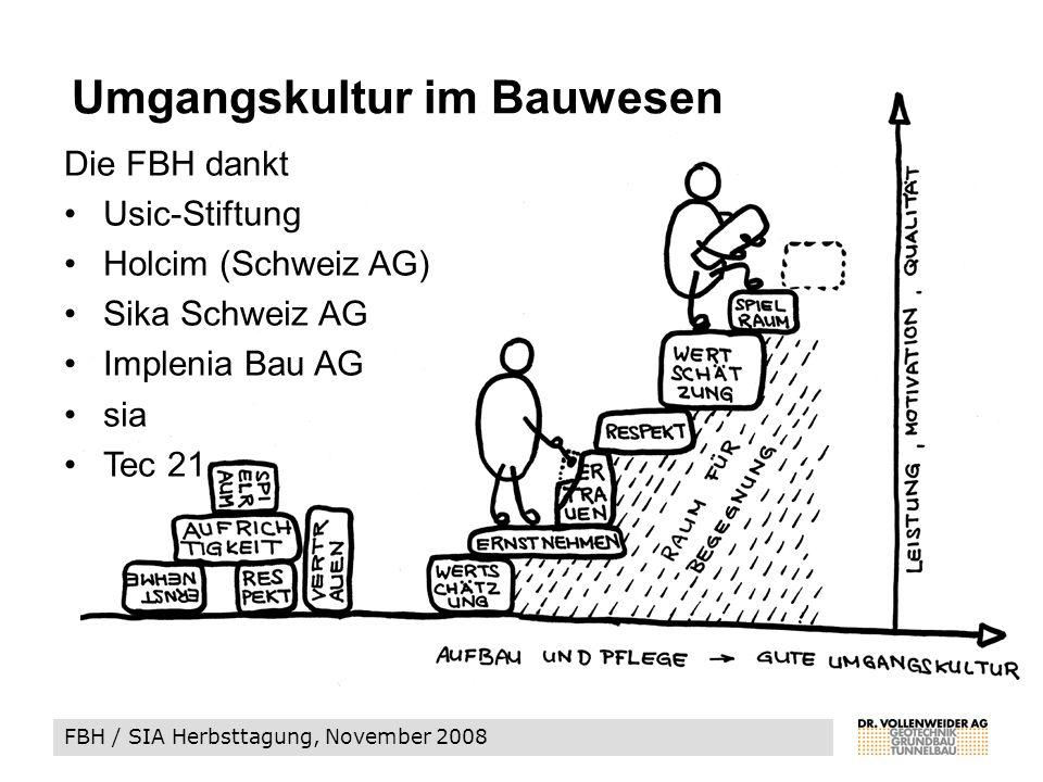 FBH / SIA Herbsttagung, November 2008 Umgangskultur im Bauwesen Die FBH dankt Usic-Stiftung Holcim (Schweiz AG) Sika Schweiz AG Implenia Bau AG sia Tec 21