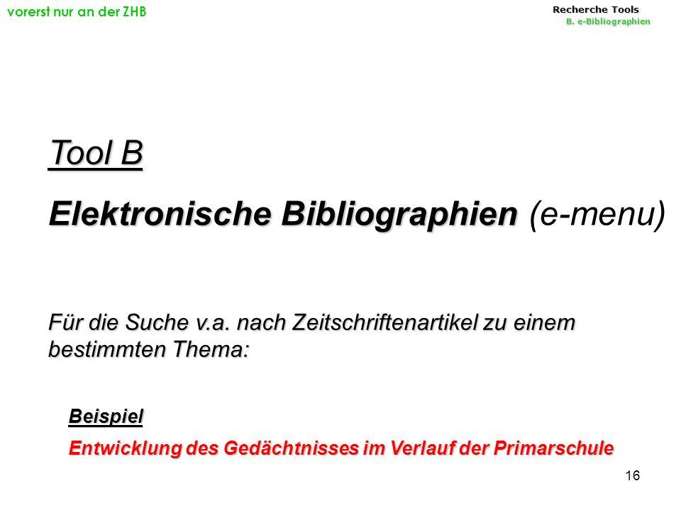 16 Tool B Elektronische Bibliographien Elektronische Bibliographien (e-menu) Für die Suche v.a.