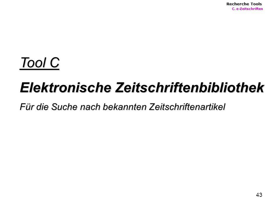 43 Tool C Elektronische Zeitschriftenbibliothek Für die Suche nach bekannten Zeitschriftenartikel Recherche Tools C.