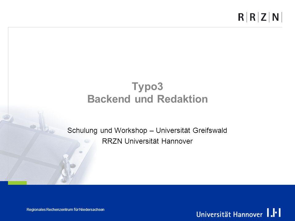 Regionales Rechenzentrum für Niedersachsen Typo3 Backend und Redaktion Schulung und Workshop – Universität Greifswald RRZN Universität Hannover
