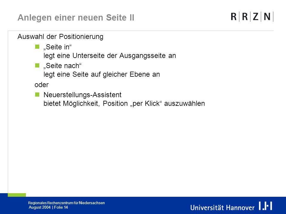 Regionales Rechenzentrum für Niedersachsen August 2004 | Folie 14 Anlegen einer neuen Seite II Auswahl der Positionierung Seite in legt eine Unterseit