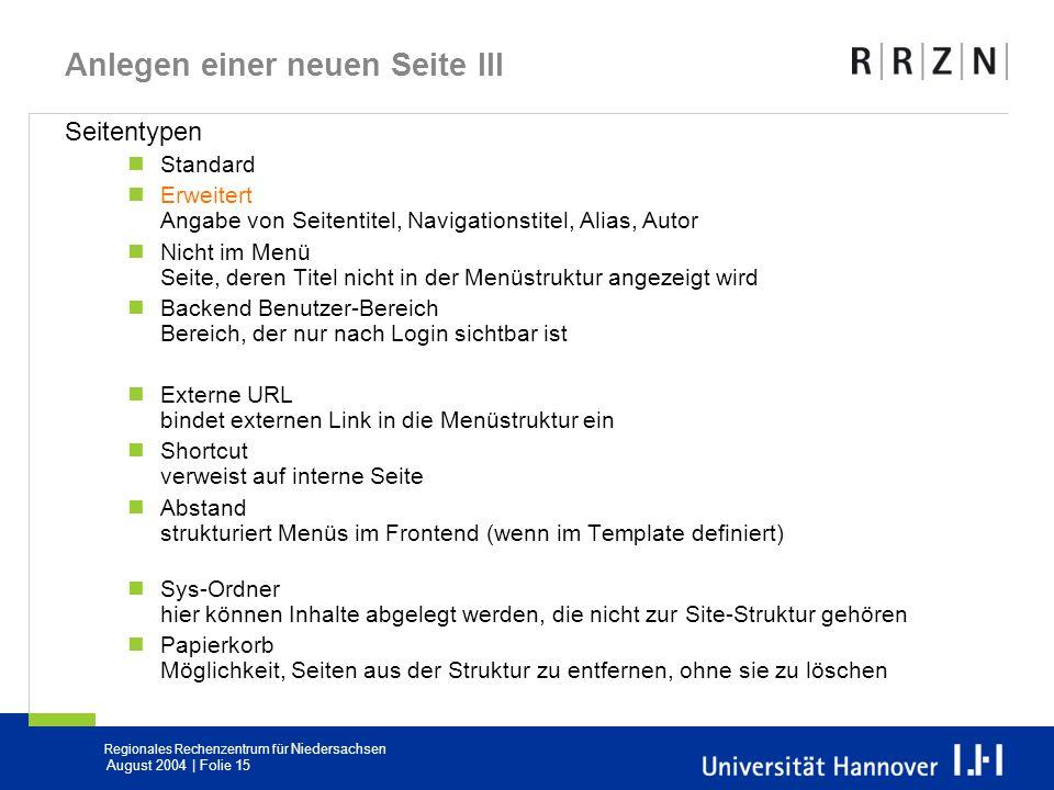 Regionales Rechenzentrum für Niedersachsen August 2004 | Folie 15 Anlegen einer neuen Seite III Seitentypen Standard Erweitert Angabe von Seitentitel,