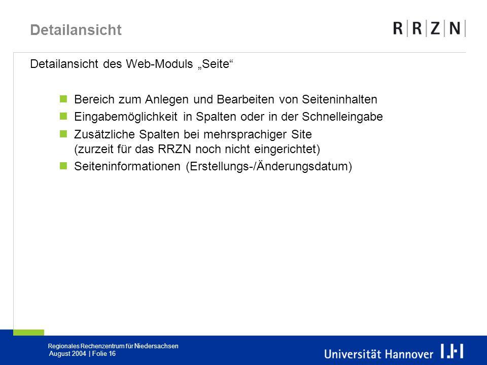 Regionales Rechenzentrum für Niedersachsen August 2004 | Folie 16 Detailansicht Detailansicht des Web-Moduls Seite Bereich zum Anlegen und Bearbeiten