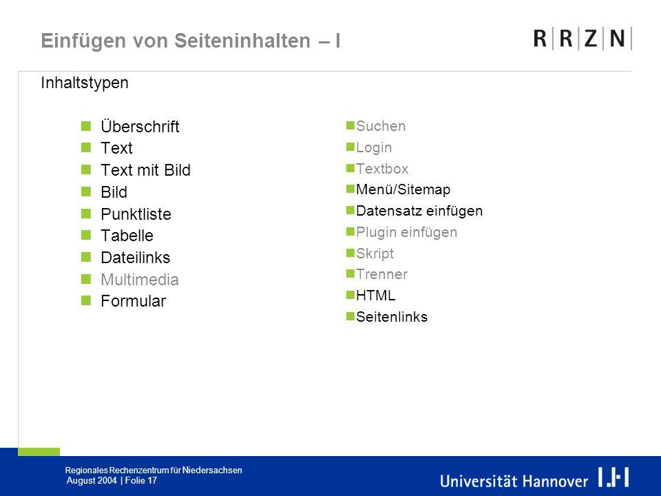Regionales Rechenzentrum für Niedersachsen August 2004 | Folie 17 Einfügen von Seiteninhalten – I Inhaltstypen Überschrift Text Text mit Bild Bild Pun