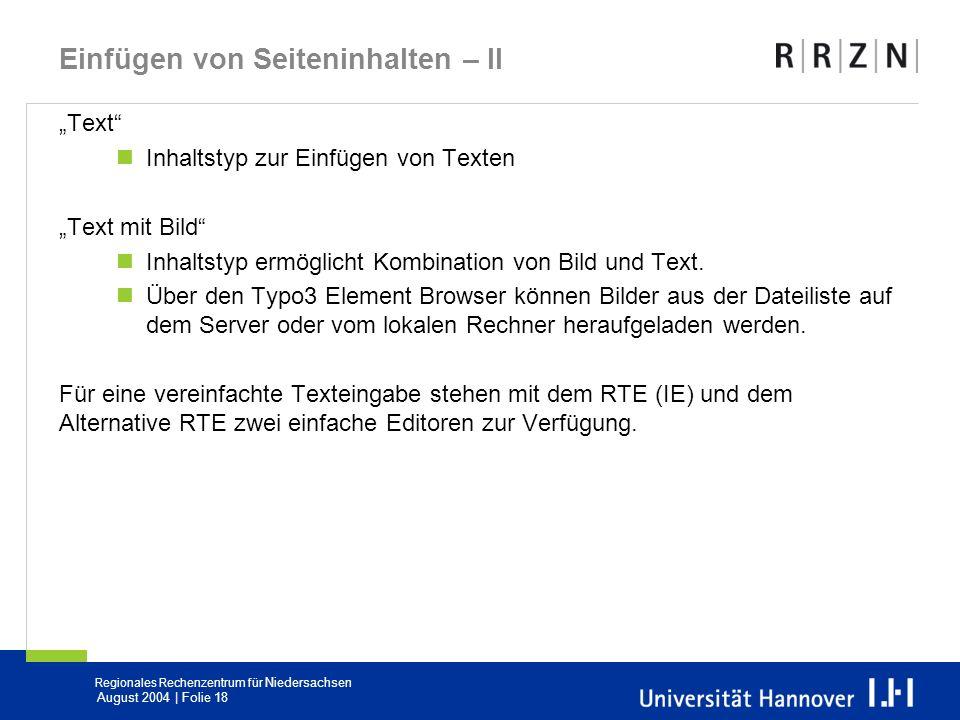 Regionales Rechenzentrum für Niedersachsen August 2004 | Folie 18 Einfügen von Seiteninhalten – II Text Inhaltstyp zur Einfügen von Texten Text mit Bi