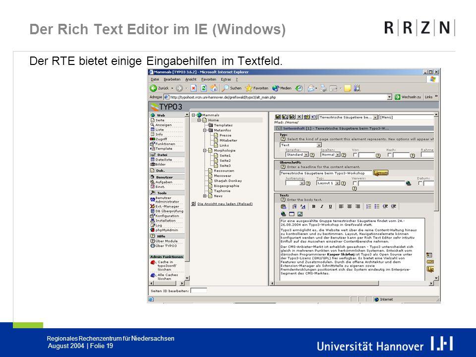 Regionales Rechenzentrum für Niedersachsen August 2004 | Folie 19 Der Rich Text Editor im IE (Windows) Der RTE bietet einige Eingabehilfen im Textfeld