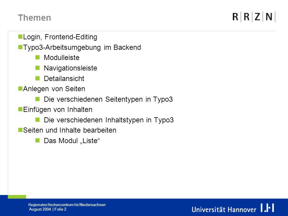 Regionales Rechenzentrum für Niedersachsen August 2004 | Folie 2 Themen Login, Frontend-Editing Typo3-Arbeitsumgebung im Backend Modulleiste Navigatio