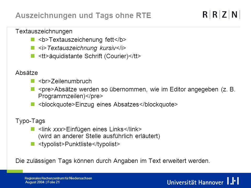 Regionales Rechenzentrum für Niedersachsen August 2004 | Folie 21 Auszeichnungen und Tags ohne RTE Textauszeichnungen Textauszeichenung fett Textausze