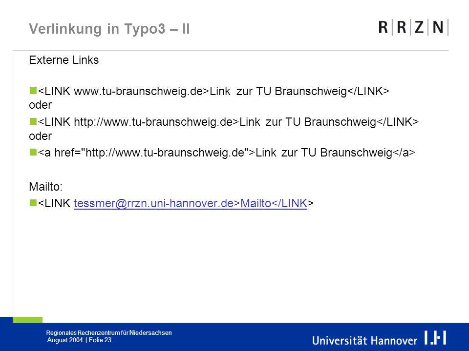 Regionales Rechenzentrum für Niedersachsen August 2004 | Folie 23 Verlinkung in Typo3 – II Externe Links Link zur TU Braunschweig oder Link zur TU Bra