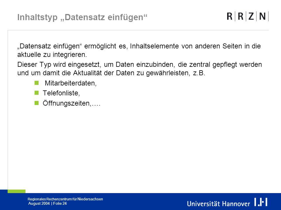 Regionales Rechenzentrum für Niedersachsen August 2004 | Folie 24 Inhaltstyp Datensatz einfügen Datensatz einfügen ermöglicht es, Inhaltselemente von