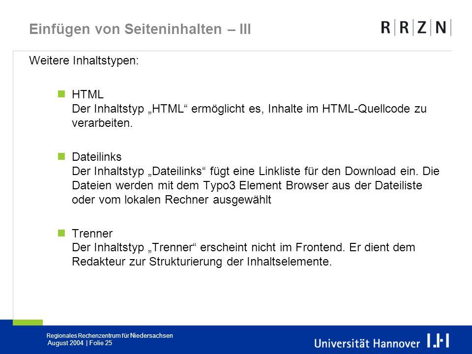Regionales Rechenzentrum für Niedersachsen August 2004 | Folie 25 Einfügen von Seiteninhalten – III Weitere Inhaltstypen: HTML Der Inhaltstyp HTML erm