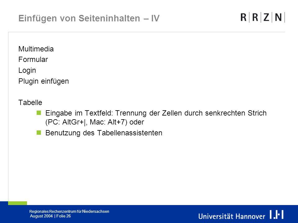 Regionales Rechenzentrum für Niedersachsen August 2004 | Folie 26 Einfügen von Seiteninhalten – IV Multimedia Formular Login Plugin einfügen Tabelle E
