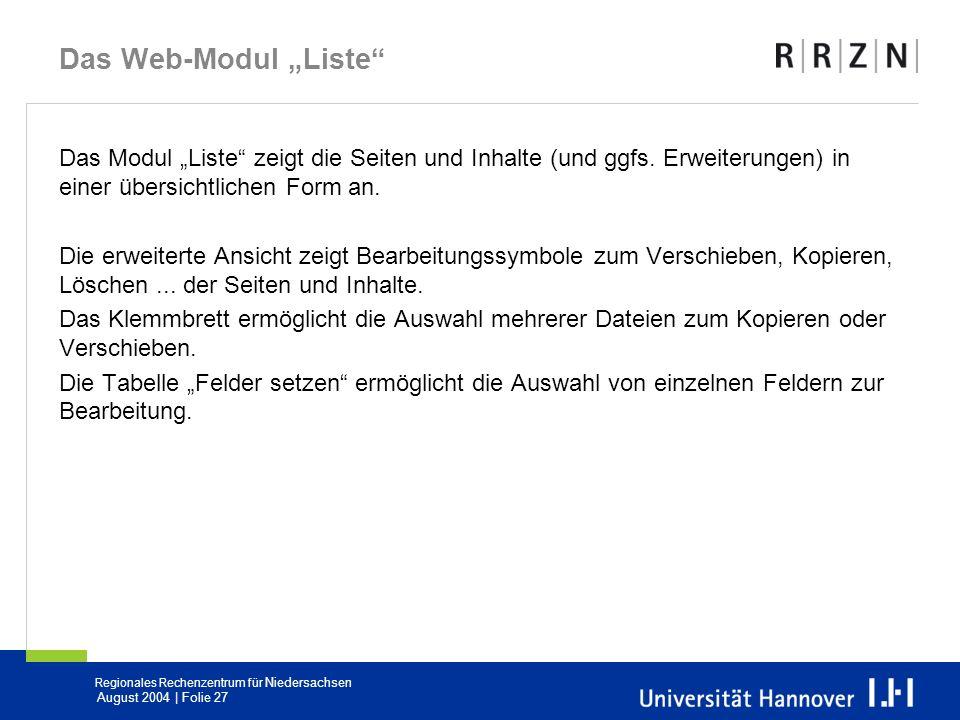 Regionales Rechenzentrum für Niedersachsen August 2004 | Folie 27 Das Web-Modul Liste Das Modul Liste zeigt die Seiten und Inhalte (und ggfs. Erweiter