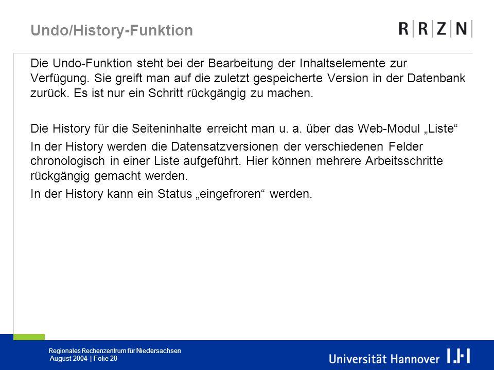 Regionales Rechenzentrum für Niedersachsen August 2004 | Folie 28 Undo/History-Funktion Die Undo-Funktion steht bei der Bearbeitung der Inhaltselement
