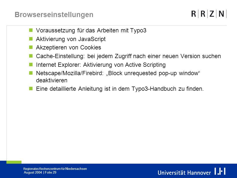 Regionales Rechenzentrum für Niedersachsen August 2004 | Folie 29 Browserseinstellungen Voraussetzung für das Arbeiten mit Typo3 Aktivierung von JavaS