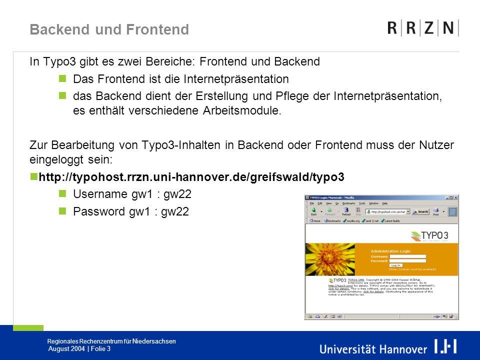 Regionales Rechenzentrum für Niedersachsen August 2004 | Folie 3 Backend und Frontend In Typo3 gibt es zwei Bereiche: Frontend und Backend Das Fronten