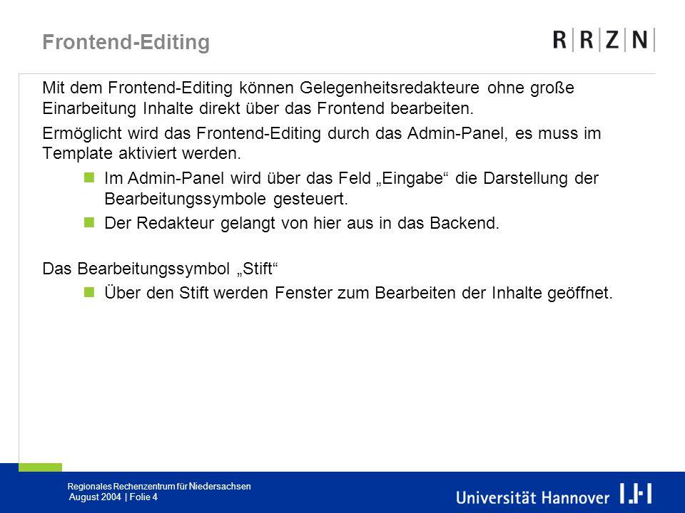 Regionales Rechenzentrum für Niedersachsen August 2004 | Folie 4 Frontend-Editing Mit dem Frontend-Editing können Gelegenheitsredakteure ohne große Ei