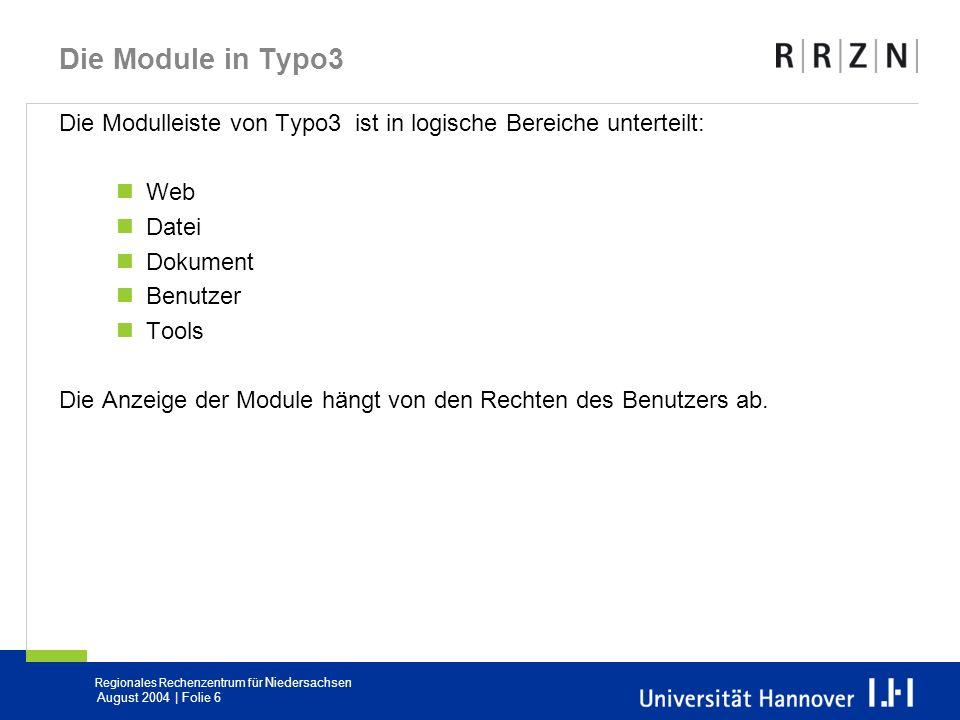 Regionales Rechenzentrum für Niedersachsen August 2004 | Folie 6 Die Module in Typo3 Die Modulleiste von Typo3 ist in logische Bereiche unterteilt: We